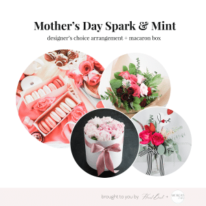 Mother's Day Special · Spark & Mint · Flowers + Macaron